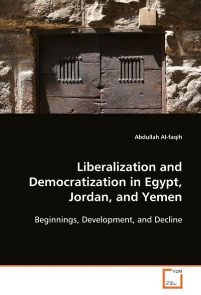 Liberalization and Democratization in Egypt, Jordan, and Yemen - Abdullah Al-faqih