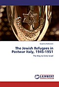 The Jewish Refugees in Postwar Italy, 1945-1951 - Susanna Kokkonen