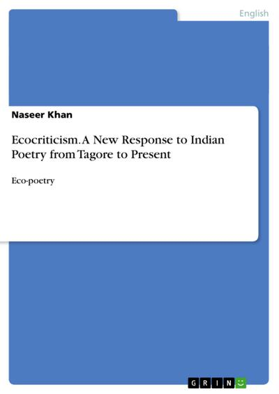 Ecocriticism. A New Response to Indian Poetry from Tagore to Present - Naseer Khan