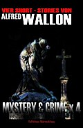 Mystery & Crime X4: Vier Short-Stories - Alfred Wallon