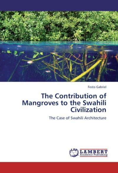 The Contribution of Mangroves to the Swahili Civilization - Festo Gabriel