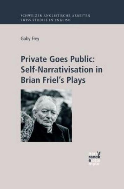 Private Goes Public: Self-Narrativisation in Brian Friel's Plays - Gaby Frey
