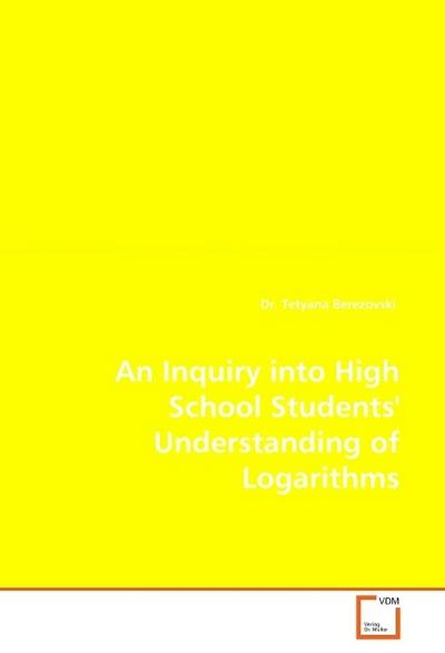 An Inquiry into High School Students' Understanding of Logarithms - Tetyana Berezovski