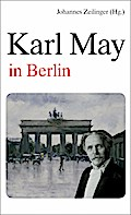 Karl May in Berlin - Johannes Zeilinger