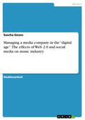 Managing a media company in the digital age. The effects of Web 2.0 and social media on music industry - Sascha Gnoss