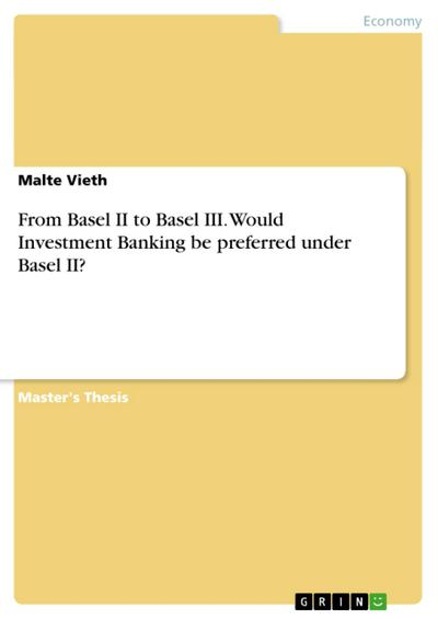 From Basel II to Basel III. Would Investment Banking be preferred under Basel II? - Malte Vieth