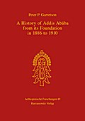 A History of Addis Ababa from its Foundation in 1886 to 1910 - Peter P Garretson