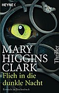 Flieh in die dunkle Nacht: Thriller - Mary Higgins Clark