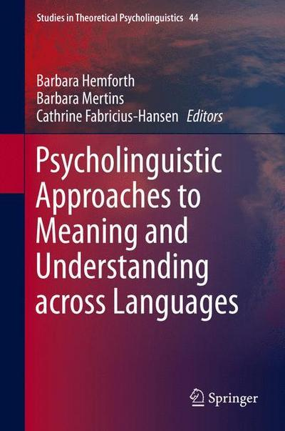 Psycholinguistic Approaches to Meaning and Understanding across Languages - Barbara Hemforth