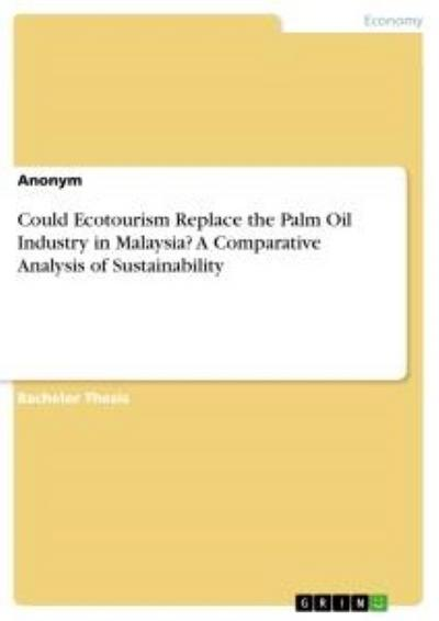 Could Ecotourism Replace the Palm Oil Industry in Malaysia? A Comparative Analysis of Sustainability