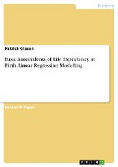 Basic Antecedents of Life Expectancy at Birth. Linear Regression Modelling - Patrick Glasen