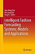 Intelligent Fashion Forecasting Systems: Models and Applications - Tsan-Ming Choi