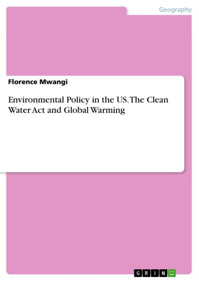 Environmental Policy in the US. The Clean Water Act and Global Warming - Florence Mwangi