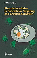 Phosphoinositides in Subcellular Targeting and Enzyme Activation (Current Topics in Microbiology and Immunology) - Harald Stenmark