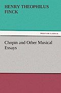 Chopin and Other Musical Essays - Henry Theophilus Finck