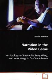 Narration in the Video Game - Dominic Arsenault