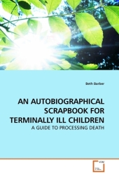 AN AUTOBIOGRAPHICAL SCRAPBOOK FOR TERMINALLY ILL CHILDREN - Beth Barber