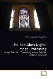 Stained Glass Digital Image Processing - Shanmugalingam Suganthan