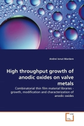 High throughput growth of anodic oxides on valve metals - Andrei Ionut Mardare