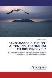 BANGSAMORO QUESTION: AUTONOMY, FEDERALISM OR INDEPENDENCE?