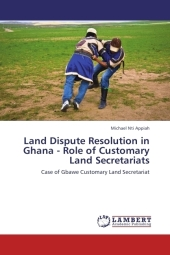 Land Dispute Resolution in Ghana - Role of Customary Land Secretariats - Michael Nti Appiah