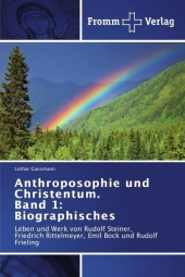 Anthroposophie und Christentum. Band 1: Biographisches - Lothar Gassmann