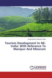 Tourism Development In NE-India: With Reference To Manipur And Mizoram - Nongmaithem Rokendro Singh