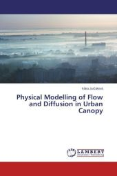 Physical Modelling of Flow and Diffusion in Urban Canopy - Klára Jur áková