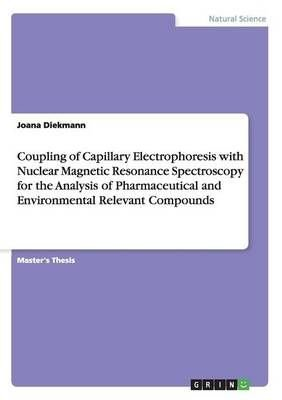 Coupling of Capillary Electrophoresis with Nuclear Magnetic Resonance Spectroscopy for the Analysis of Pharmaceutical and Environmental Relevant Compounds - Joana Diekmann