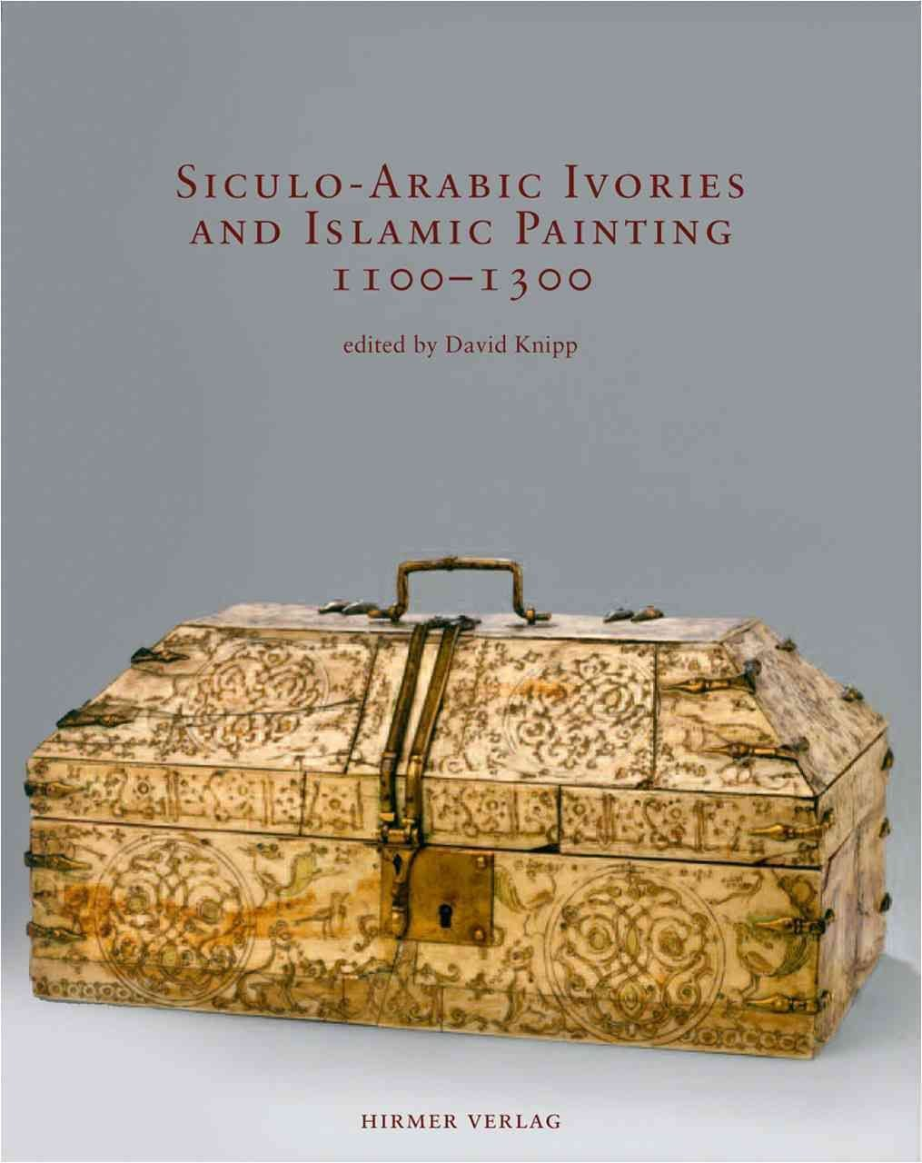 Siculo-Arabic Ivories and Islamic Painting 1100-1300: v. 26 - Sybille Ebert-Schifferer