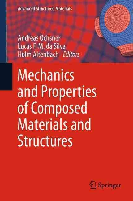 Mechanics and Properties of Composed Materials and Structures - Andreas Ochsner