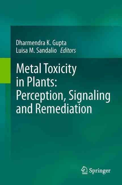 Metal Toxicity in Plants: Perception, Signaling and Remediation - Dharmendra Kumar Gupta