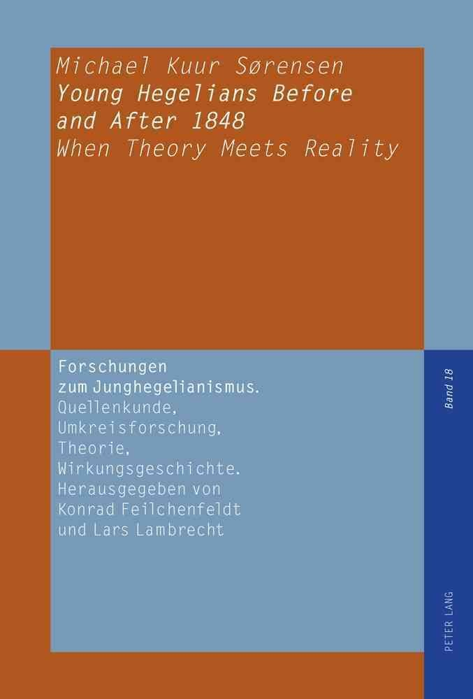 Young Hegelians Before and After 1848 - Michael Kuur Sorensen