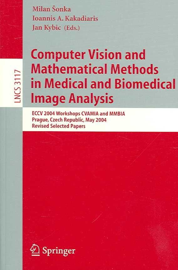 Computer Vision and Mathematical Methods in Medical and Biomedical Image Analysis - Sonka Milan