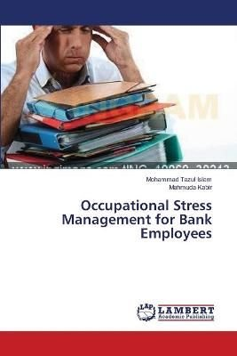 Occupational Stress Management for Bank Employees - Islam Mohammad Tazul