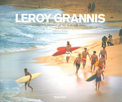 Leroy Grannis: Surf Photography of the 1960s and 1970s - Jim Heimann; Steve Barilotti; Leroy Grannis