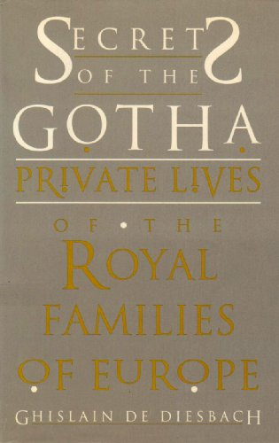 Secrets of the Gotha: Private Lives of Royal Families of Europe - G.De Diesbach