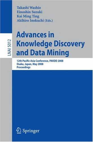 Advances in Knowledge Discovery and Data Mining: 12th Pacific-Asia Conference, PAKDD 2008 Osaka, Japan, May 20-23, 2008 Proceedings (Lecture - Takashi Washio; Einoshin Suzuki; Kai Ming Ting; Akihiro Inokuchi