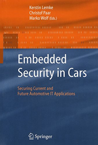 Embedded Security in Cars: Securing Current and Future Automotive IT Applications - Kerstin Lemke; Christof Paar; Marko Wolf