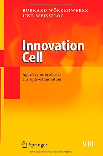 Innovation Cell: Agile Teams to Master Disruptive Innovation (VDI-Buch) - Burkard W?rdenweber; Uwe Weissflog
