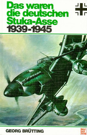 Das waren die deutschen Stuka-Asse: 1939-1945 (German Edition) - Georg Brutting