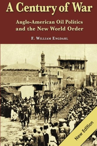 A Century of War: : Anglo-American Oil Politics and the New World Order - F. William Engdahl