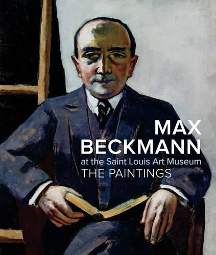 Max Beckmann at the Saint Louis Art Museum: The Paintings - Lynette Roth