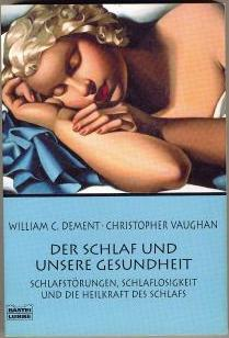 Der Schlaf und unsere Gesundheit: Schlafstörungen, Schlaflosigkeit und die Heilkraft des Schlafes. - William C. Dement / Christopher Vaughan