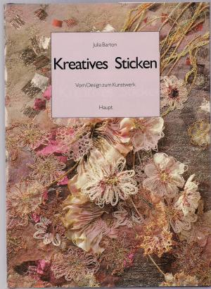 Kreatives Sticken. The Art of Embroidery - Barton, Julia