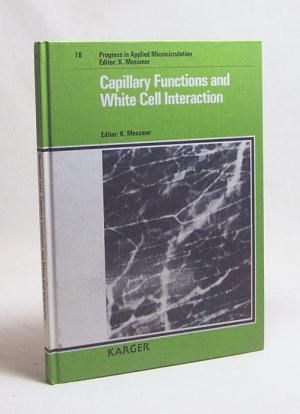Capillary functions in white cell interaction : 10th Bodensee Symposium on Microcirculation, Bad Schachen, June 22 - 24, 1990. Vol. / ed. K. Messmer - Messmer, Konrad [Hrsg.]