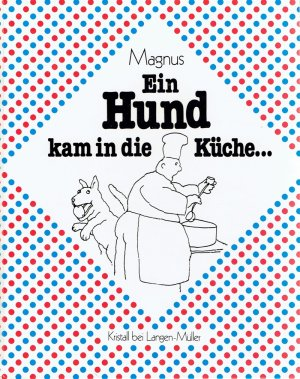 EIN HUND KAM IN DIE KÜCHE... Cartoons. - MAGNUS, Günter Hugo