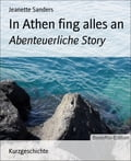 In Athen fing alles an: Abenteuerliche Story - Jeanette Sanders