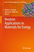 Neutron Applications in Materials for Energy - Gordon J. Kearley, Vanessa K. Peterson