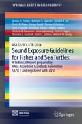 ASA S3/SC1.4 TR-2014 Sound Exposure Guidelines for Fishes and Sea Turtles: A Technical Report prepared by ANSI-Accredited Standards Committee S3/SC1 and registered with ANSI - Anthony D. Hawkins, Arthur N. Popper, Brandon L. Southall, David G. Zeddies, David Mann, Michele B. Halvorsen, Peter Rogers, Richard Fay, Roger Gentry, Sheryl Coombs, Soraya Bartol, Svein Lokkeborg, Thomas Carlson, William N. Tavolga, William T. Ellison